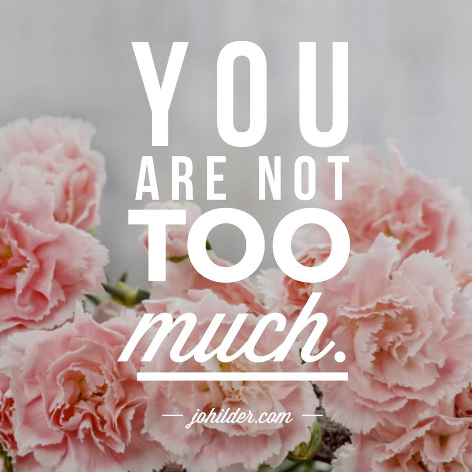 You are not too much.